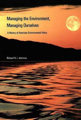Managing the Environment, Managing Ourselves: History of American Environmental Policy