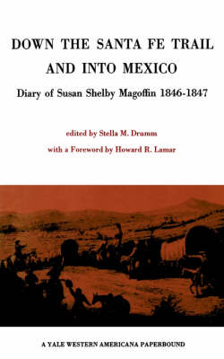 Down the Santa Fe Trail and Into Mexico: Diary of Susan Shelby Magoffin 1846-1847