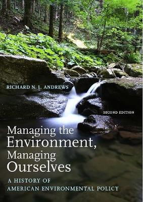 Managing the Environment, Managing Ourselves: A History of American Environmental Policy, Second Edition