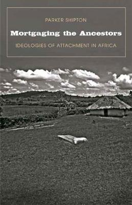 Mortgaging the Ancestors: Ideologies of Attachment in Africa