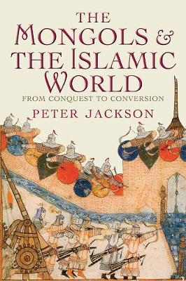The Mongols and the Islamic World: From Conquest to Conversion