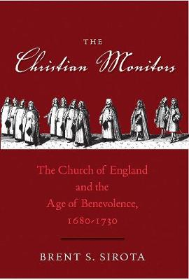 The Christian Monitors: The Church of England and the Age of Benevolence, 1680-1730