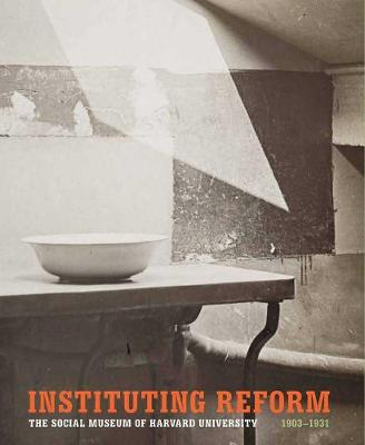 Instituting Reform: The Social Museum of Harvard University, 1903-1931
