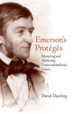 Emerson's Proteges: Mentoring and Marketing Transcendentalism's Future