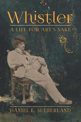 Whistler: A Life for Art's Sake