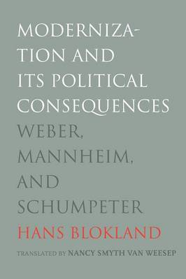 Modernization and Its Political Consequences: Weber, Mannheim, and Schumpeter