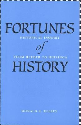 Fortunes of History: Historical Inquiry from Herder to Huizinga
