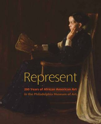 Represent: 200 Years of African American Art in the Philadelphia Museum of Art