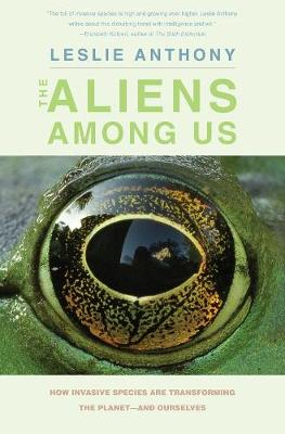 The Aliens Among Us: How Invasive Species Are Transforming the Planet-and Ourselves