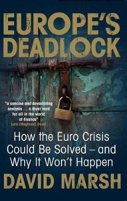 Europe's Deadlock: How the Euro Crisis Could Be Solved - And Why It Still Won't Happen