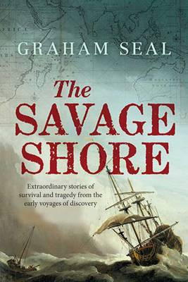 The Savage Shore: Extraordinary Stories of Survival and Tragedy from the Early Voyages of Discovery