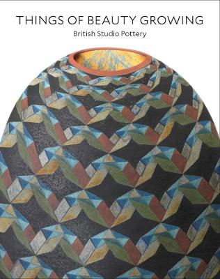 Things of Beauty Growing: British Studio Pottery