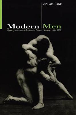 Modern Men: Mapping Masculinity in English and German Literature, 1880-1930