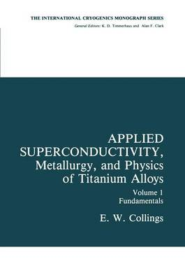 Applied Superconductivity, Metallurgy, and Physics of Titanium Alloys: Fundamentals Alloy Superconductors: Their Metallurgical, Physical, and Magnetic-Mixed-State Properties