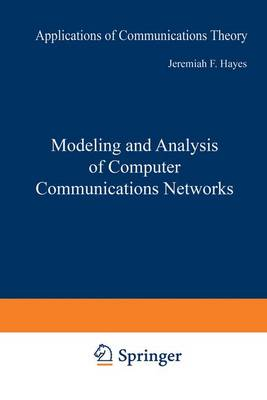 Modeling and Analysis of Computer Communications Networks: Applications of Communications Theory