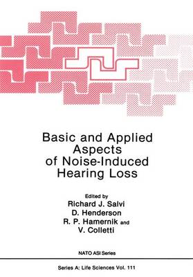 Basic and Applied Aspects of Noise-Induced Hearing Loss: NATO Advanced Study Institute : Papers