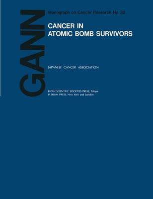 Cancer in Atomic Bomb Survivors: Gann Monograph on Cancer Research, No 32: No 32