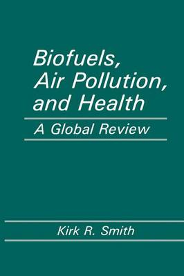 Biofuels, Air Pollution, and Health : a Global Review: A Global Review