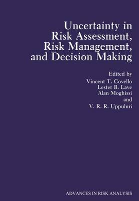 Advances in Risk Analysis: Vol 4: Uncertainty in Risk Assessment, Risk Management, and Decision Making