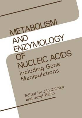 Metabolism and Enzymology of Nucleic Acids: Including Gene Manipulations