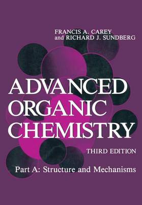 Advanced Organic Chemistry: Pt. A: Structure and Mechanisms