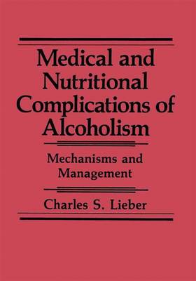 Medical and Nutritional Complications of Alcoholism: Mechanisms and Management