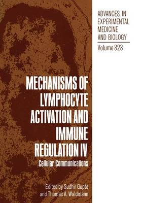 Mechanisms of Lymphocyte Activation and Immune Regulation: v. 4: Cellular Communications - Proceedings of an International Conference Held in Newport Beach, California, February 14-16, 1992