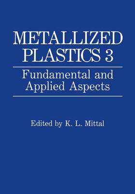 Metallized Plastics: v. 3: Fundamental and Applied Aspects - Proceedings of the Third Symposium on Metallized Plastics Held as Part of the Electrochemical Society Meeting in Phoenix, Arizona, October 13-18, 1991
