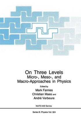 On Three Levels: Micro-, Meso- and Macro-approaches in Physics - Proceedings of a NATO ARW Held in Leuven, Belgium, July 19-23, 1993