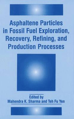 Asphaltene Particles in Fossil Fuel Exploration, Recovery, Refining and Production Processes: Proceedings of an International Symposium Held in Conjunction with the 23rd Annual Meeting of Fine Particles Society in Las Vegas, Nevada, July 13-17, 1992
