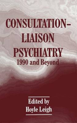 Consultation-liaison Psychiatry: 1990 and Beyond - Proceedings of a Workshop on Changes in Consultation-liaison Psychiatry, 1980-90