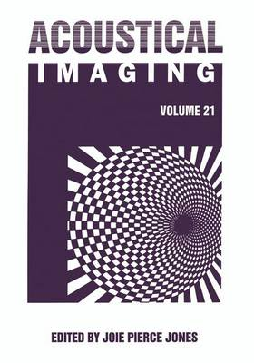 Acoustical Imaging: v. 21: Proceedings of the 21st International Symposium Held in Laguna Beach, California, March 28-30, 1994