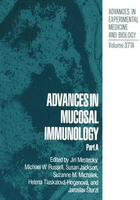 Advances in Mucosal Immunology: Proceedings of the Seventh International Congress of Mucosal Immunology , Held in Prague, Czechoslovakia, August 16-21, 1992: Pts. A & B