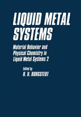 Liquid Metal Systems: Material Behavior and Physical Chemistry in Liquid Metal Systems
