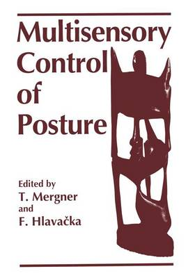 Multisensory Control of Posture: Proceedings of an International Symposium on Sensory Interaction in Posture and Movement Control Held in Smolenice, Slovakia, September 9-11, 1994, as a Satellite Symposium to the European Neuroscience Association Meeting