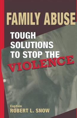 Family Abuse: Tough Solutions to Stop the Violence