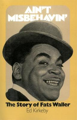 Ain't Misbehaving: The Story Of Fats Waller