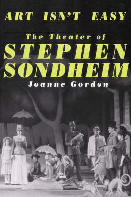Art Isn't Easy: The Theater Of Stephen Sondheim