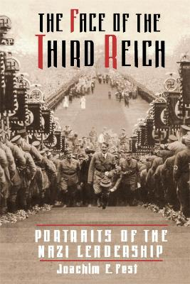 The Face Of The Third Reich: Portraits Of The Nazi Leadership