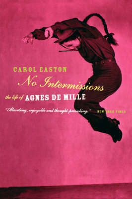 No Intermissions: The Life of Agnes de Mille