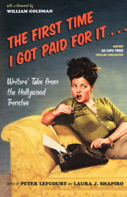The First Time I Got Paid For It: Writers' Tales From The Hollywood Trenches