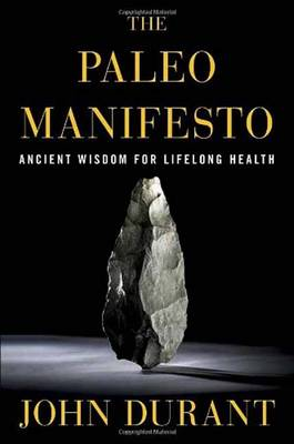 Paleo Manifesto: Ancient Wisdom for Lifelong Health