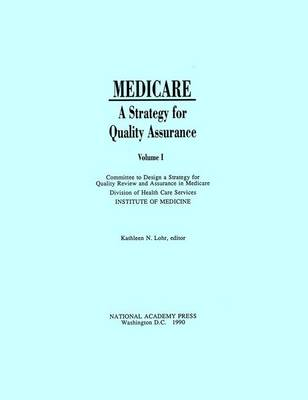 Medicare: A Strategy for Quality Assurance, Volume I