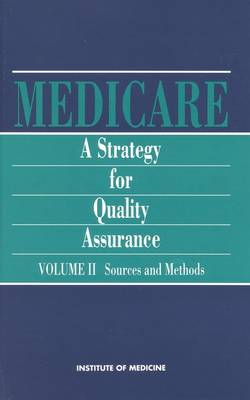 Medicare: A Strategy for Quality Assurance, Volume II: Sources and Methods