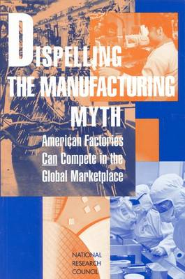 Dispelling the Manufacturing Myth: American Factories Can Compete in the Global Marketplace