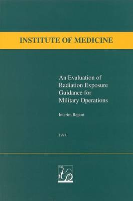 An Evaluation of Radiation Exposure Guidance for Military Operations: Interim Report