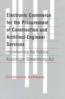 Electronic Commerce for the Procurement of Construction and Architect-Engineer Services: Implementing the Federal Acquisition Streamlining Act