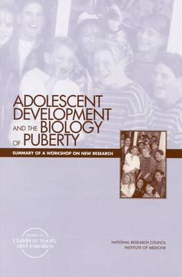 Adolescent Development and the Biology of Puberty: Summary of a Workshop on New Research