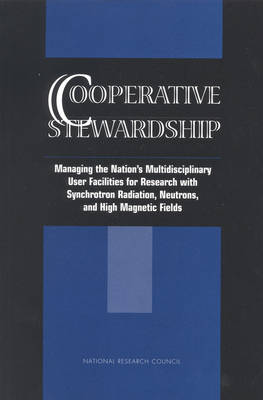 Cooperative Stewardship: Managing the Nation's Multidisciplinary User Facilities for Research with Synchrotron Radiation, Neutrons, and High Magnetic Fields