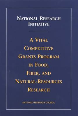 National Research Initiative: A Vital Competitive Grants Program in Food, Fiber, and Natural-Resources Research